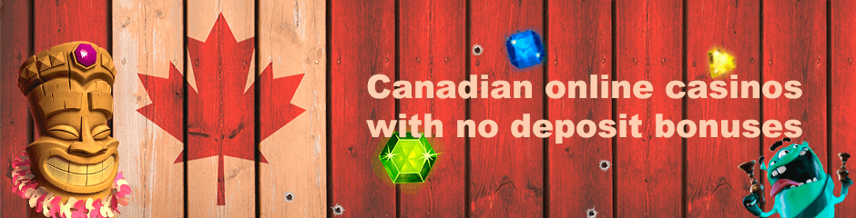 Online casinos for Canada with no deposit sign up bonuses